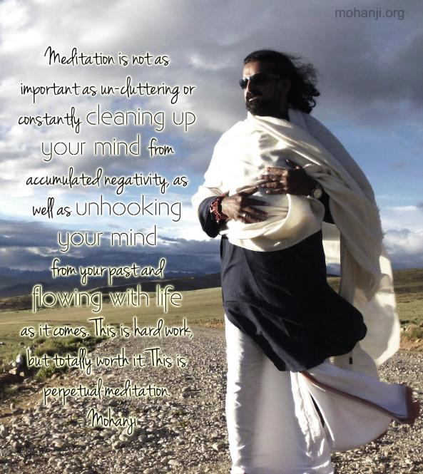 Mohanji quote Meditation is not as important as un-cluttering
