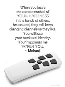 Mohanji quote - When you leave the remote control of your happiness