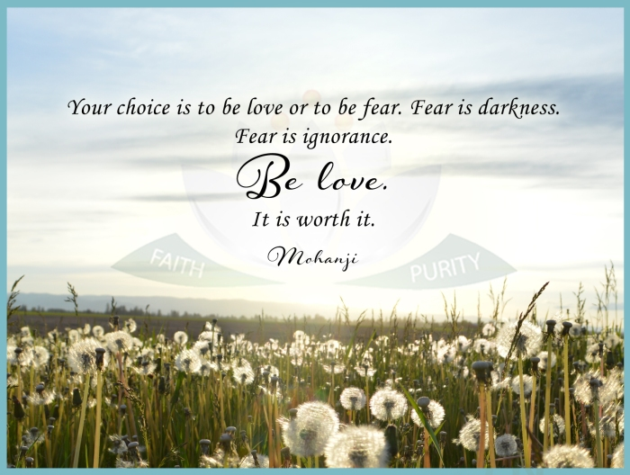 Mohanji quote - Your choice is to be love or to be fear