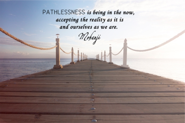 Mohanji quote - Pathlessness is being in the now