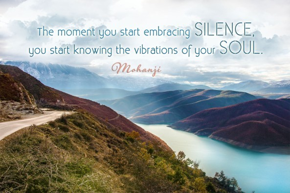 Mohanji quote - The moment you start embracing silence