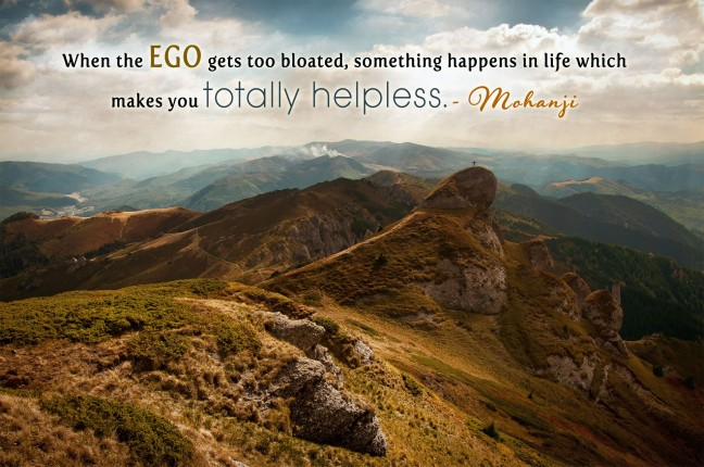Mohanji quote - When ego gets too bloated