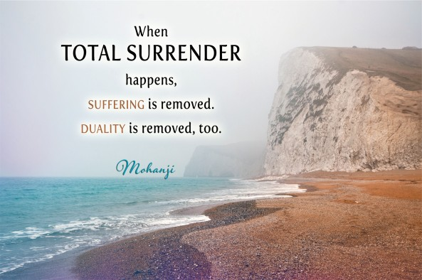 Mohanji quote - When total surrender happens suffering is removed