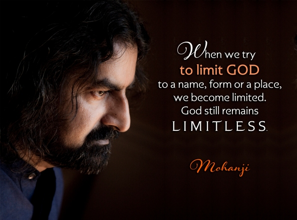 Mohanji quote - When we try to limit God
