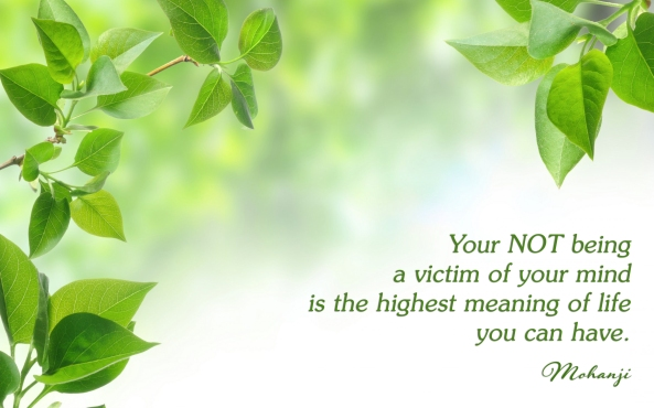 Mohanji quote - Your NOT being a victim of your mind