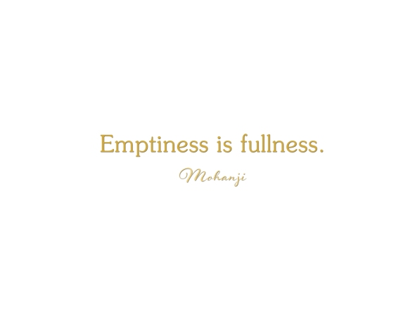 Mohanji quote - Emptiness is fullness