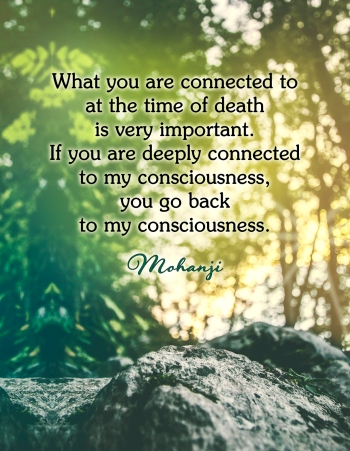 Mohanji quote - What you are connected to at the time of death