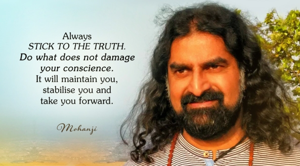 Mohanji quote - Always stick to the truth