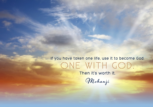 Mohanji quote - If you  have taken one life, use it to become God