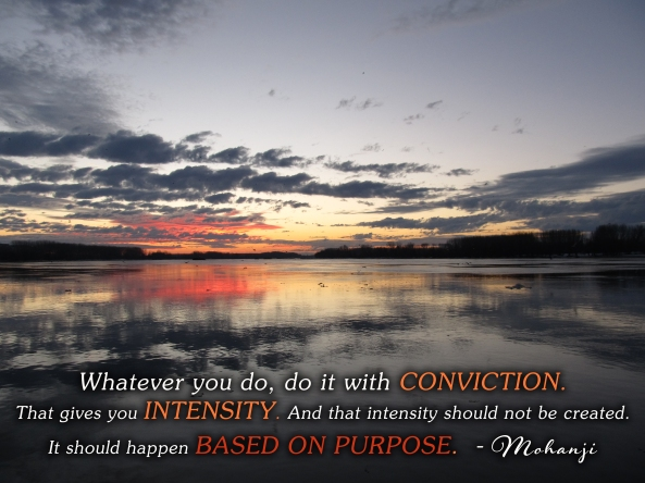 Mohanji quote - Whatever you do do it with conviction