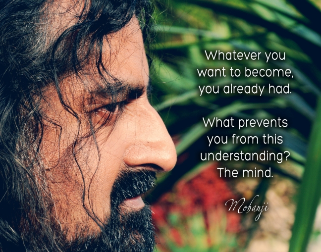 Mohanji quote - Whatever you want to become you already had