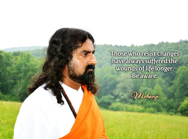 Mohanji quote - Those who resist changes