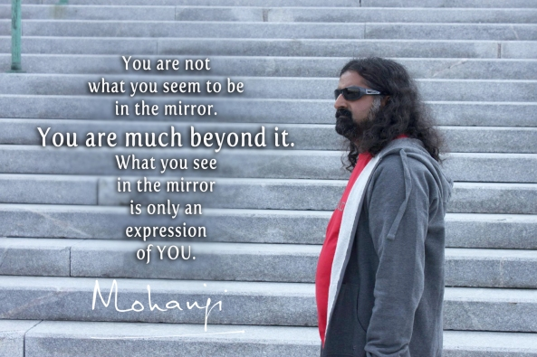 Mohanji quote - You are not what you seem to be in the mirror