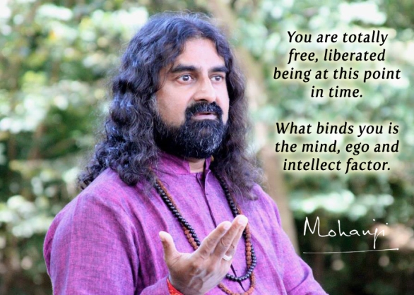 Mohanji quote - You are totally free, liberated being