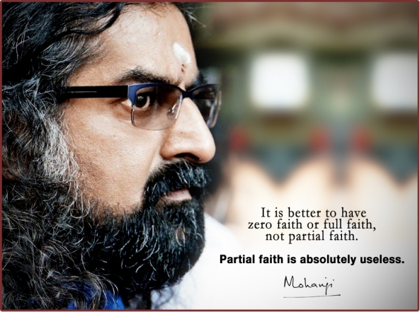 Mohanji quote - It is better to have full faith or zero faith...