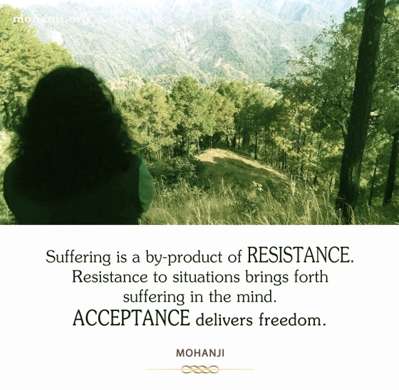 Mohanji quote - Suffering is a byproduct of resistance 2