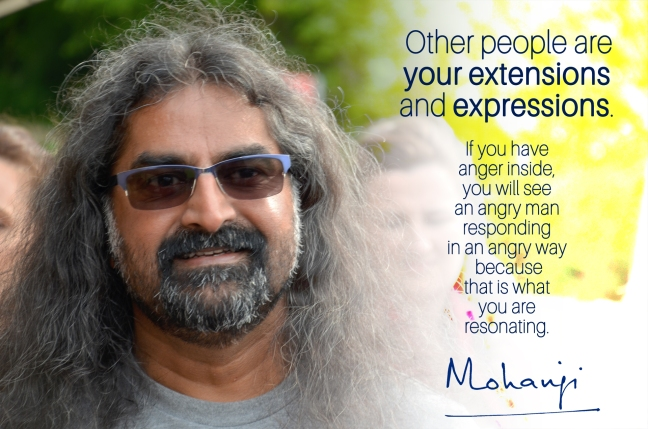 Mohanj quote - Other people are your extensions and expressions