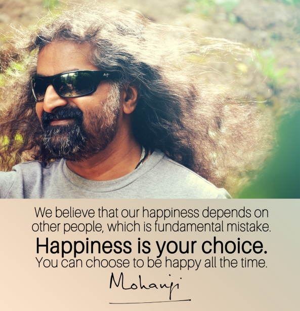 Mohanj quote - We believe our happiness depends on other people