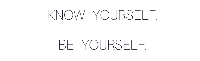 Know yourself Be yourself