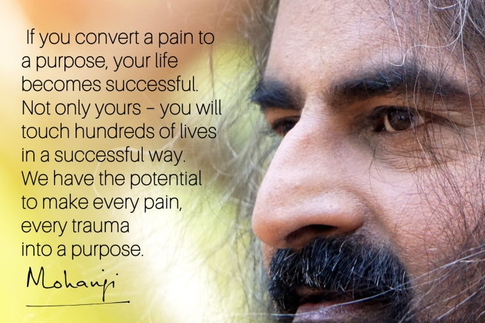 Mohanji Quote - If you convert pain to a purpose