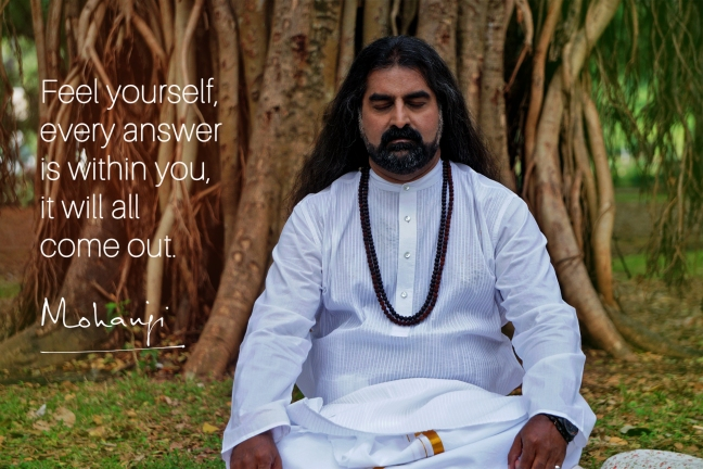 Mohanji quotes - Feel yourself, every answer is within you