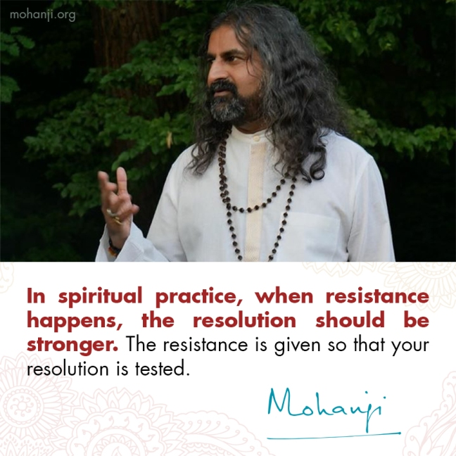 Mohanji quote - Resistance and resolution