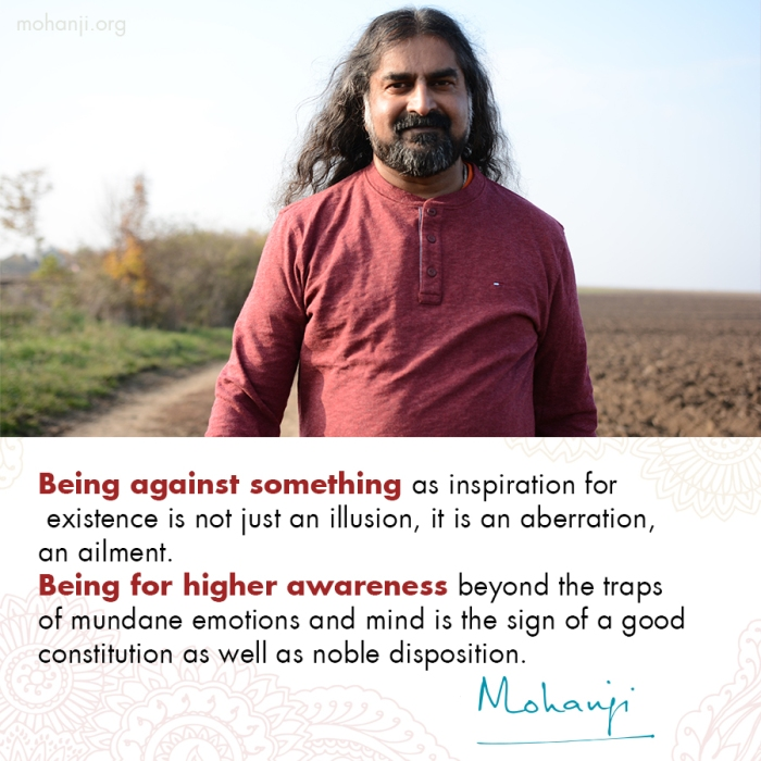 Mohanji quote - Being against sth