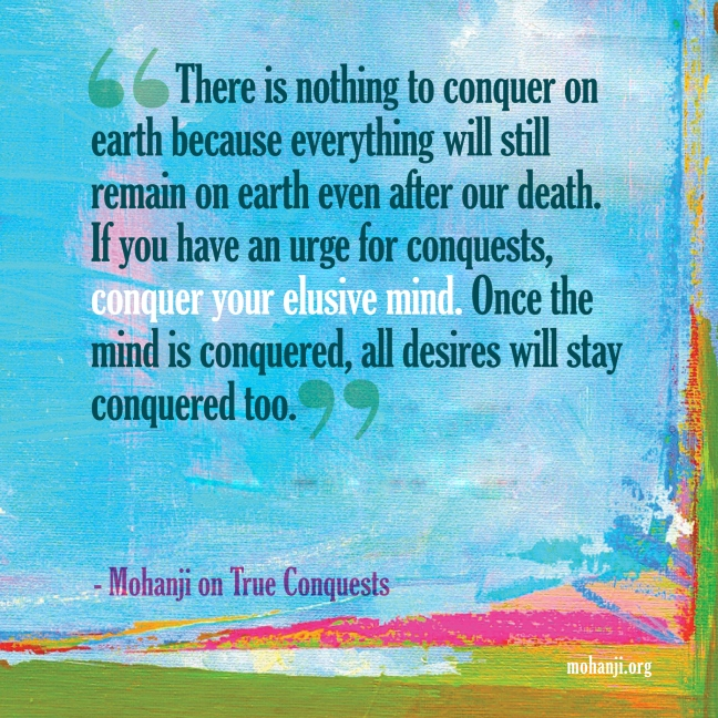 Mohanji quote - True conquests