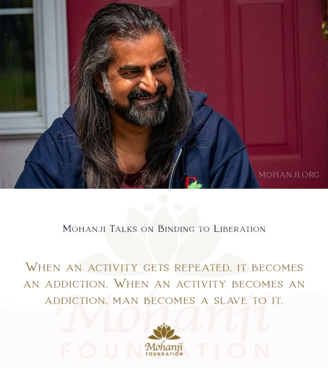 Mohanji quote - Binding to liberation