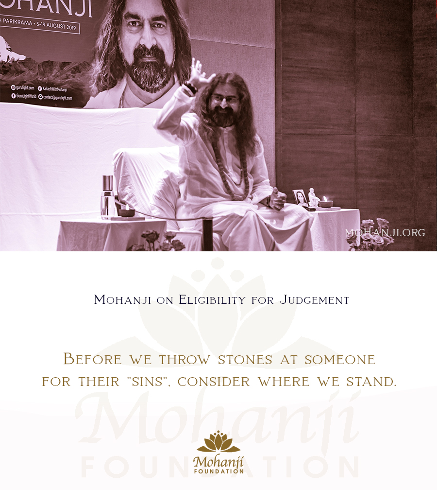 Mohanji quote - Eligibility for judgement